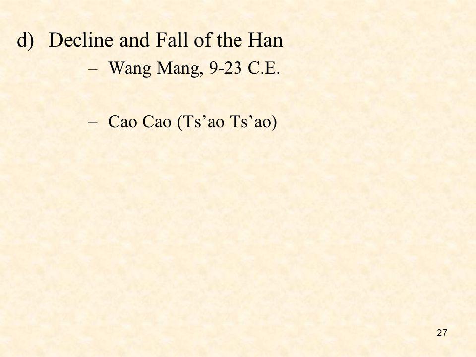 27 d)Decline and Fall of the Han –Wang Mang, 9-23 C.E. –Cao Cao (Ts'ao Ts'ao)