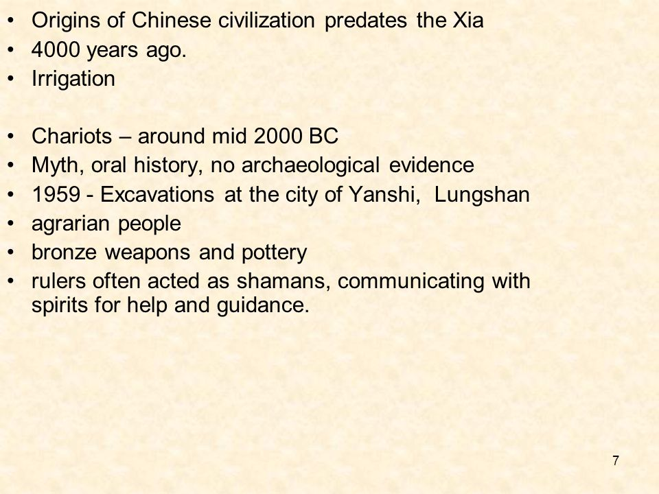 7 Origins of Chinese civilization predates the Xia 4000 years ago.