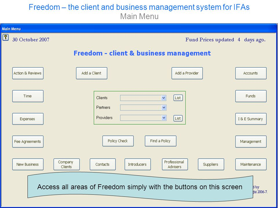 Freedom – the client and business management system for IFAs Main Menu Access all areas of Freedom simply with the buttons on this screen