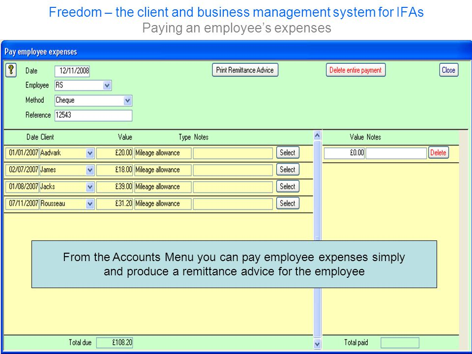 Freedom – the client and business management system for IFAs Paying an employee's expenses From the Accounts Menu you can pay employee expenses simply and produce a remittance advice for the employee