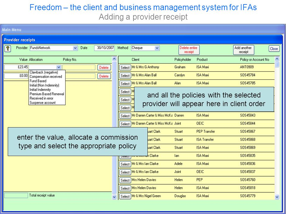 Freedom – the client and business management system for IFAs Adding a provider receipt and all the policies with the selected provider will appear here in client order enter the value, allocate a commission type and select the appropriate policy