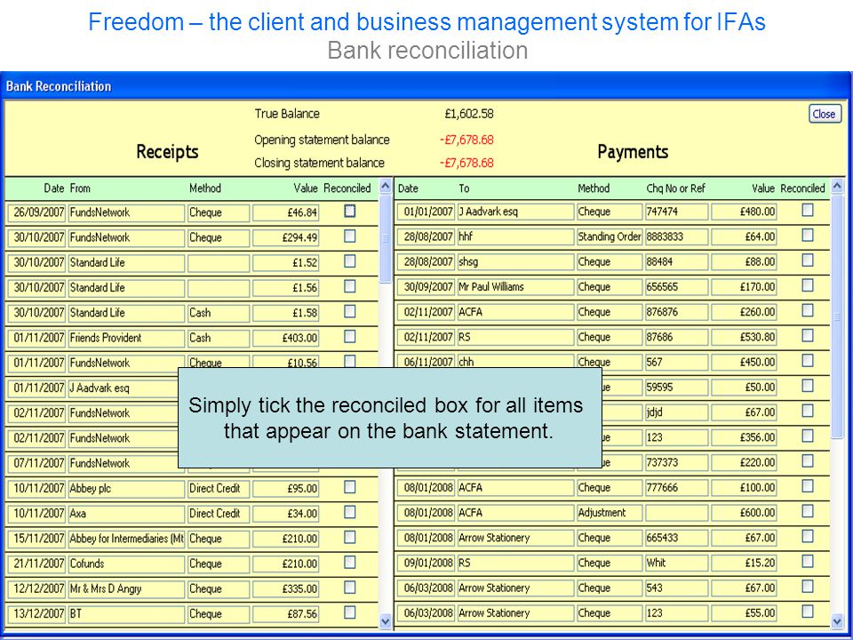 Freedom – the client and business management system for IFAs Bank reconciliation Simply tick the reconciled box for all items that appear on the bank statement.