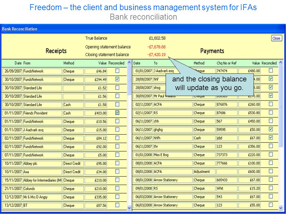 Freedom – the client and business management system for IFAs Bank reconciliation and the closing balance will update as you go.