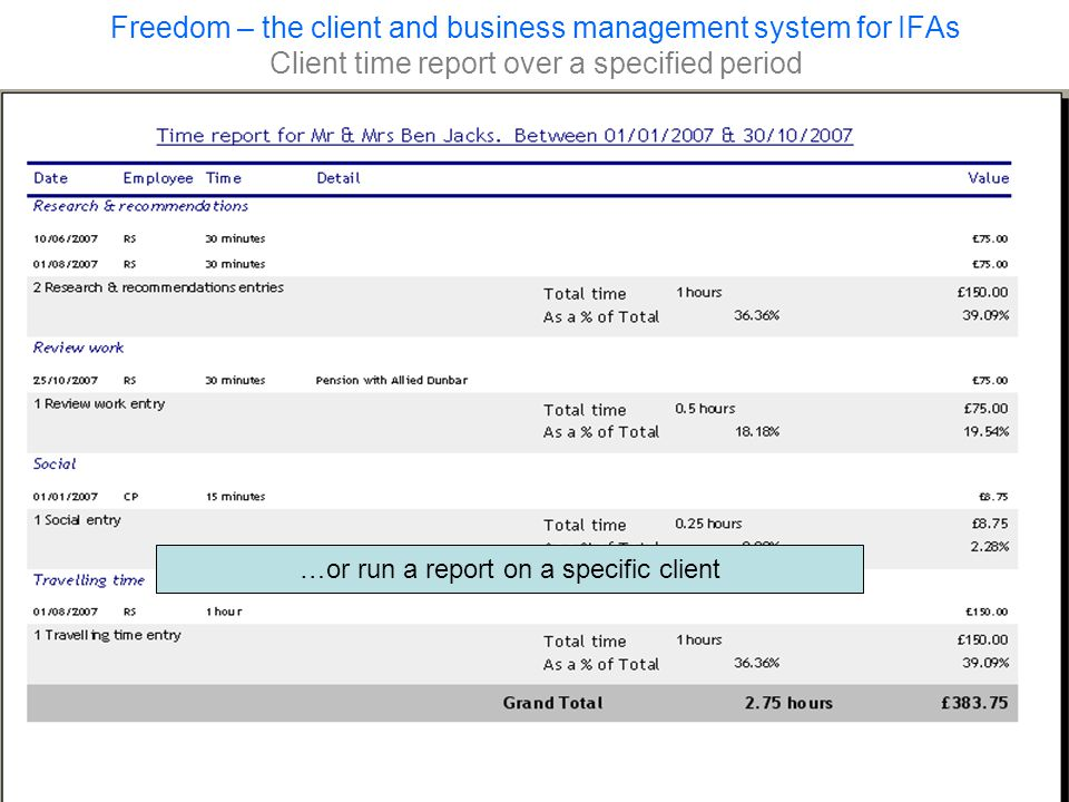 Freedom – the client and business management system for IFAs Client time report over a specified period …or run a report on a specific client