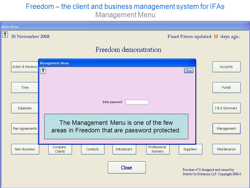 Freedom – the client and business management system for IFAs Management Menu The Management Menu is one of the few areas in Freedom that are password protected.