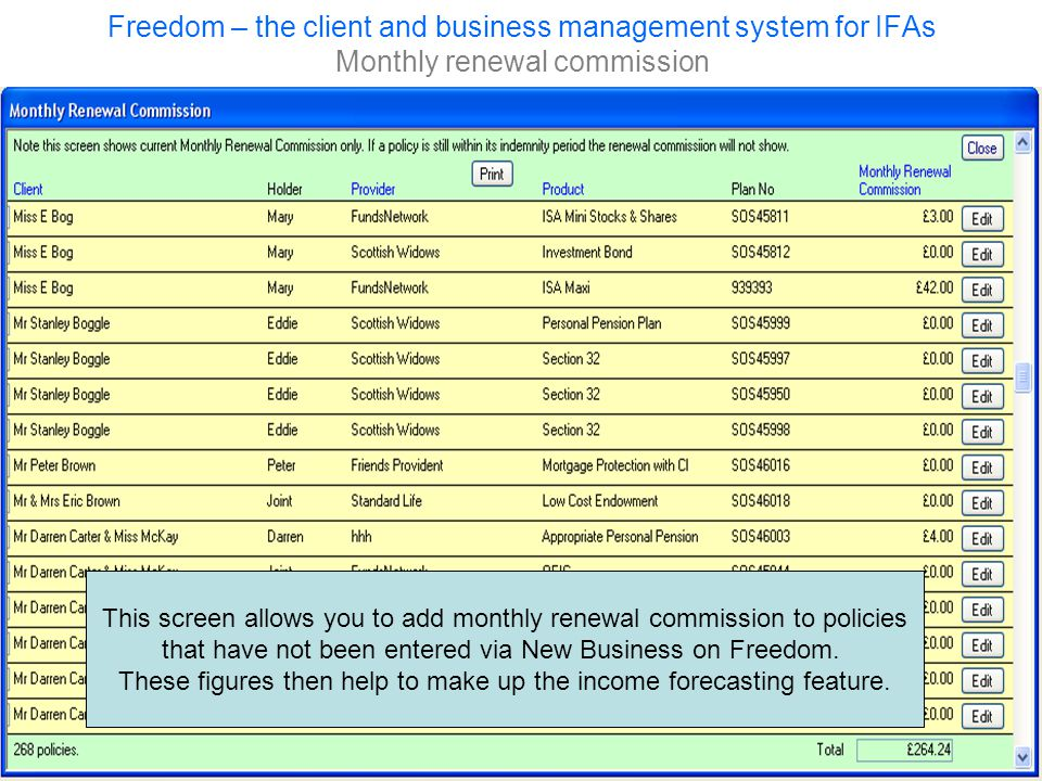Freedom – the client and business management system for IFAs Monthly renewal commission This screen allows you to add monthly renewal commission to policies that have not been entered via New Business on Freedom.