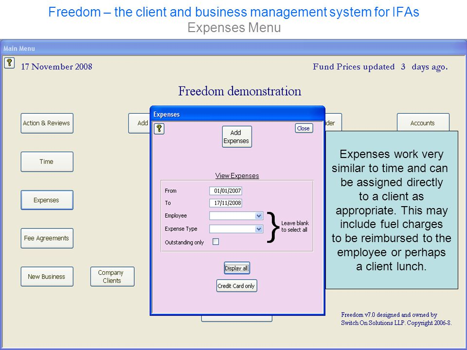 Freedom – the client and business management system for IFAs Expenses Menu Expenses work very similar to time and can be assigned directly to a client as appropriate.