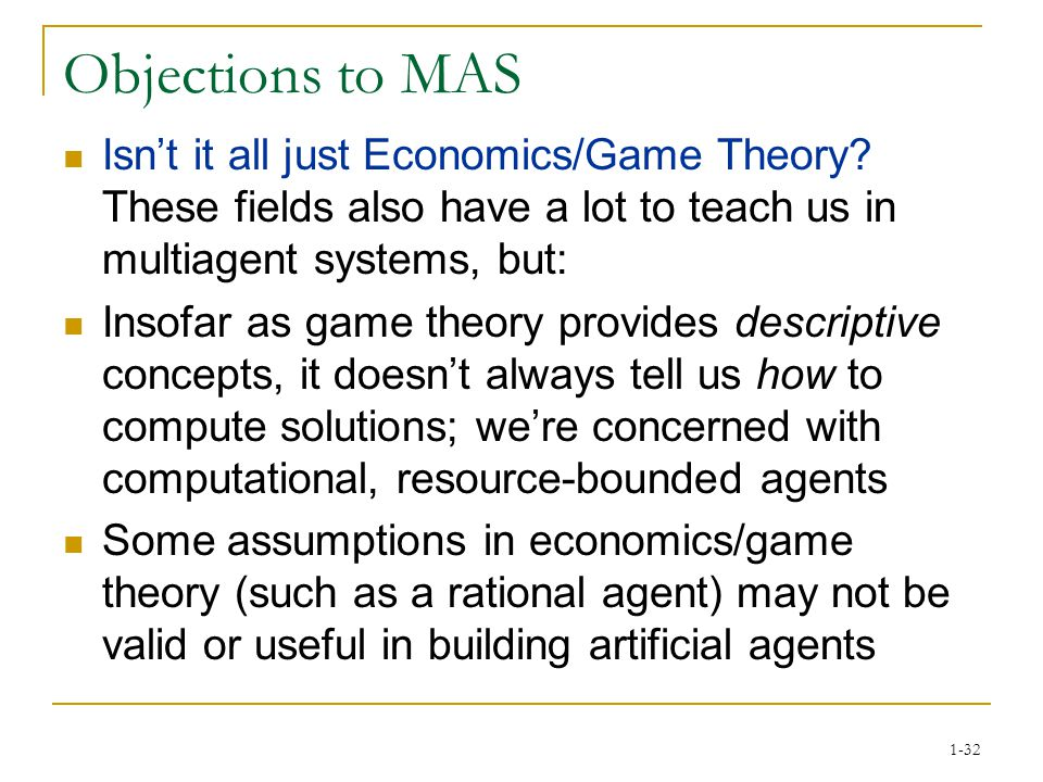 1-32 Objections to MAS Isn't it all just Economics/Game Theory.