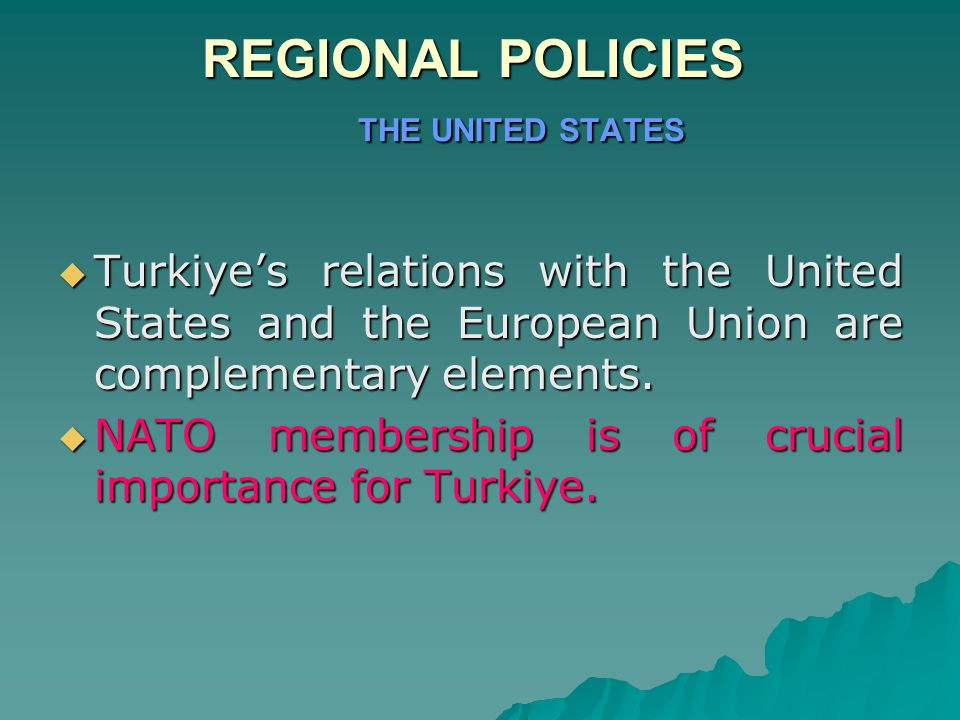 REGIONAL POLICIES THE UNITED STATES  Turkiye's relations with the United States and the European Union are complementary elements.