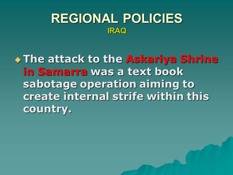 REGIONAL POLICIES IRAQ  The attack to the Askariya Shrine in Samarra was a text book sabotage operation aiming to create internal strife within this country.
