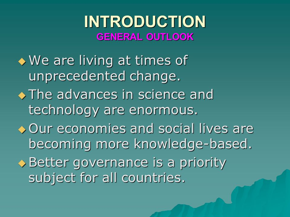 INTRODUCTION GENERAL OUTLOOK  We are living at times of unprecedented change.