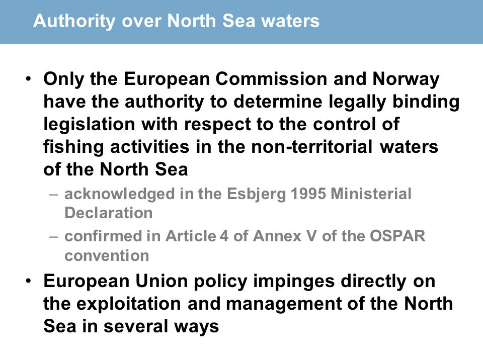 Authority over North Sea waters Only the European Commission and Norway have the authority to determine legally binding legislation with respect to th