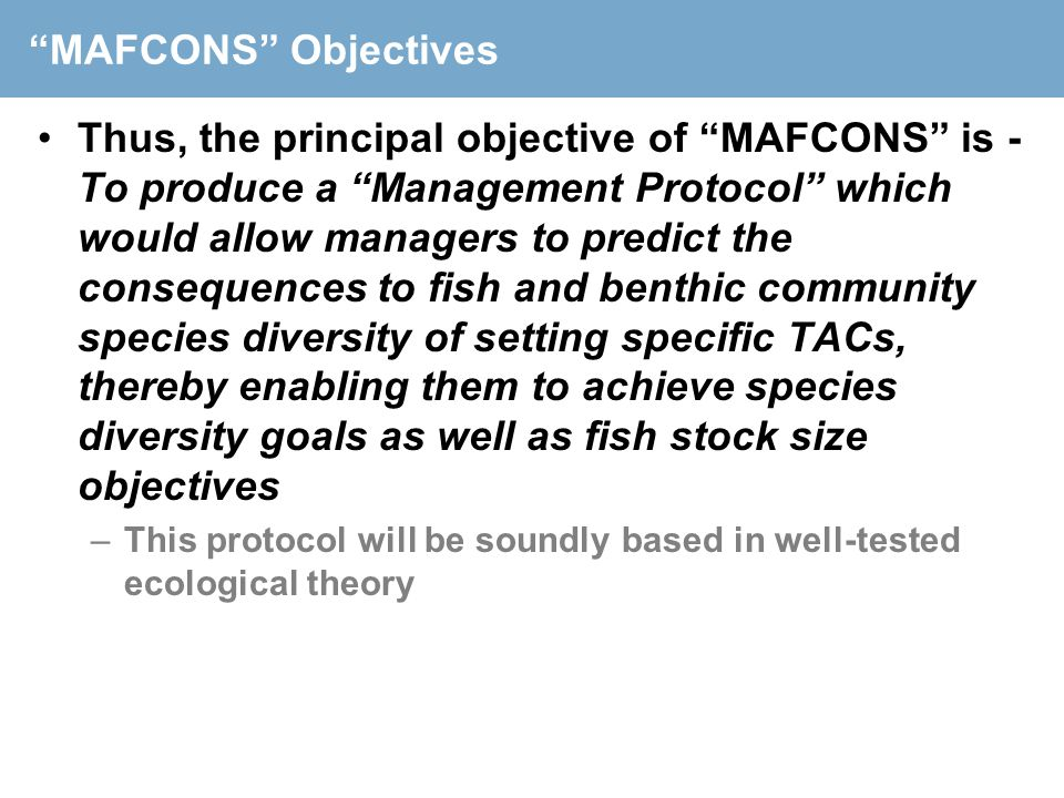 """MAFCONS"" Objectives Thus, the principal objective of ""MAFCONS"" is - To produce a ""Management Protocol"" which would allow managers to predict the cons"