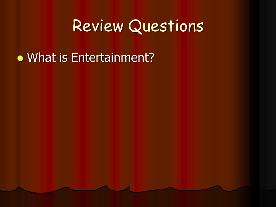 Review Questions What is Entertainment What is Entertainment