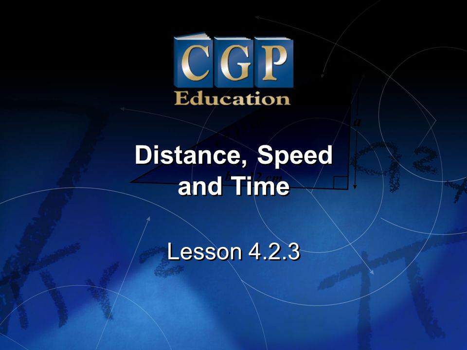 2 Lesson 4.2.3 Distance, Speed and Time California Standard: Algebra and Functions 4.2 Solve multistep problems involving rate, average speed, distance, and time or a direct variation.