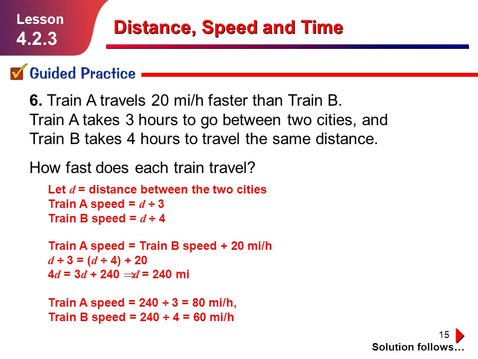 16 Distance, Speed and Time Independent Practice Solution follows… Lesson 4.2.3 1.