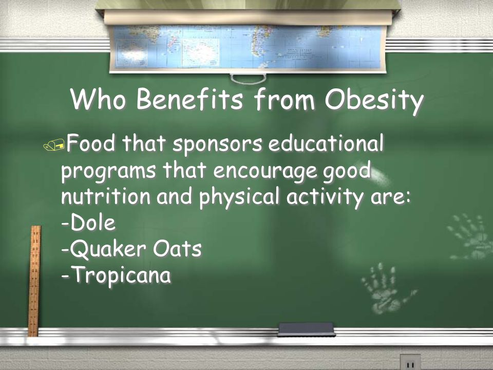 Who Benefits from Obesity / Food that sponsors educational programs that encourage good nutrition and physical activity are: -Dole -Quaker Oats -Tropicana / Food that sponsors educational programs that encourage good nutrition and physical activity are: -Dole -Quaker Oats -Tropicana