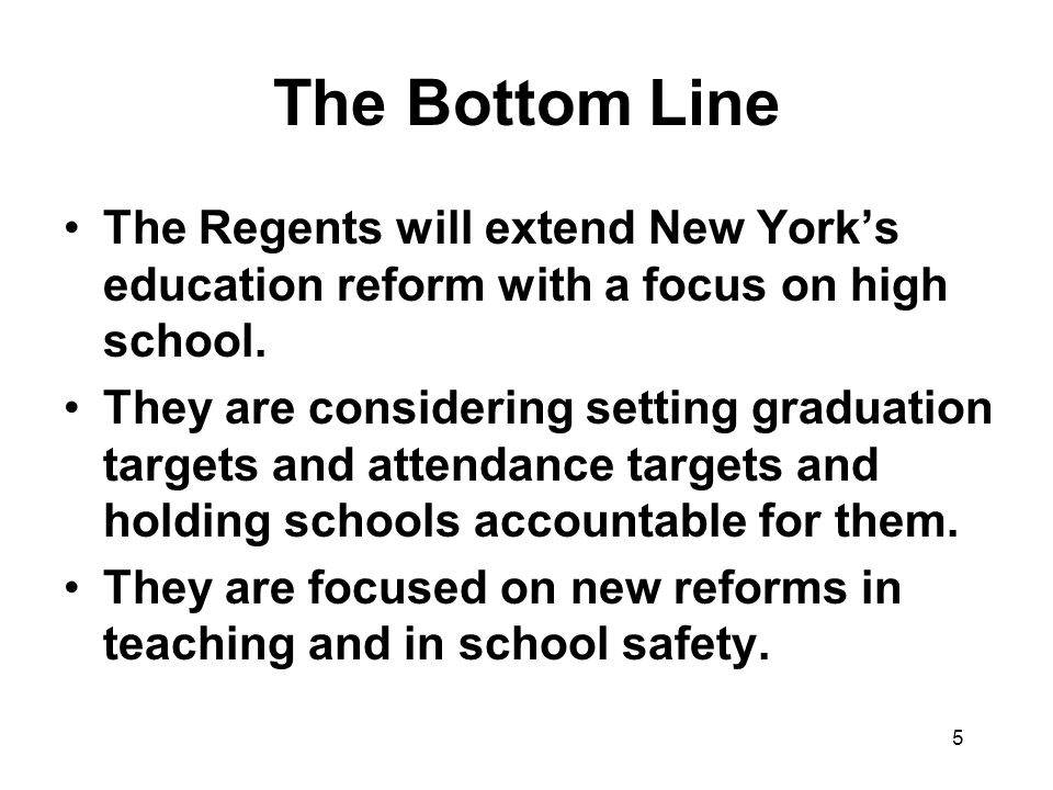 5 The Bottom Line The Regents will extend New York's education reform with a focus on high school.