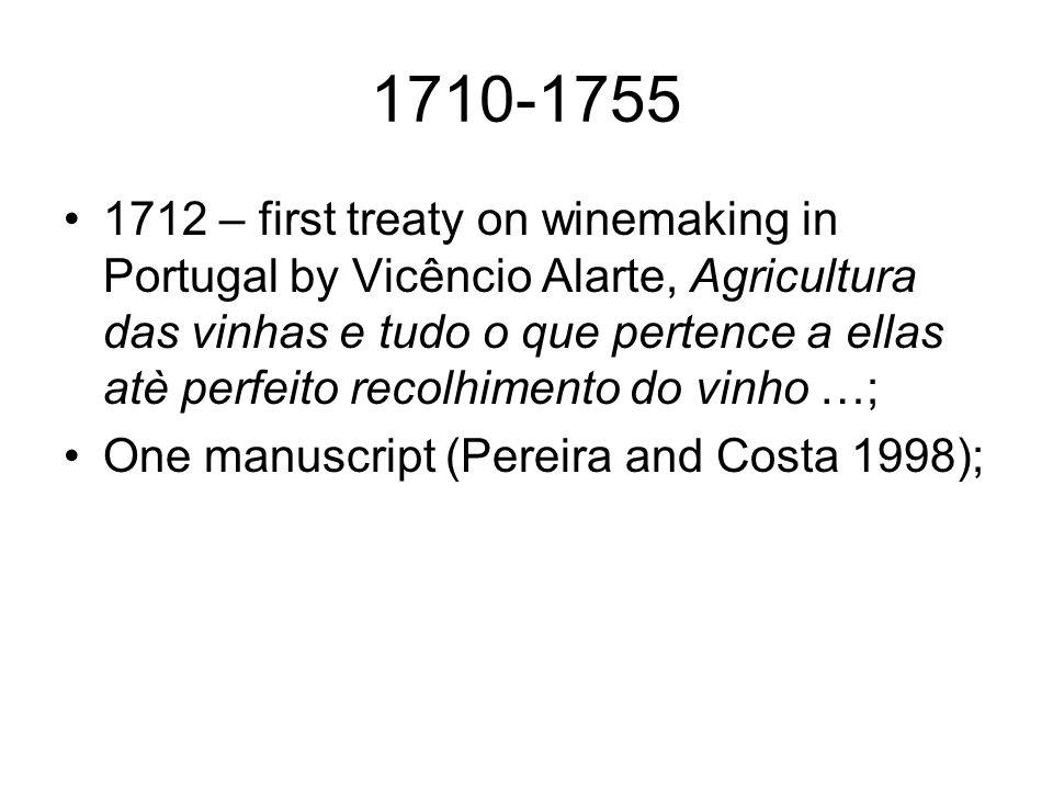 1710-1755 1712 – first treaty on winemaking in Portugal by Vicêncio Alarte, Agricultura das vinhas e tudo o que pertence a ellas atè perfeito recolhimento do vinho …; One manuscript (Pereira and Costa 1998);