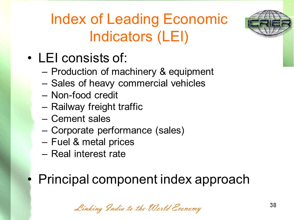 38 Index of Leading Economic Indicators (LEI) LEI consists of: –Production of machinery & equipment –Sales of heavy commercial vehicles –Non-food credit –Railway freight traffic –Cement sales –Corporate performance (sales) –Fuel & metal prices –Real interest rate Principal component index approach
