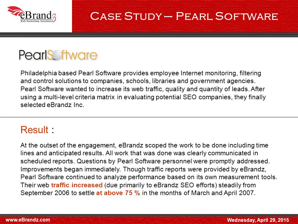 Case Study – Pearl Software www.eBrandz.com Wednesday, April 29, 2015 Philadelphia based Pearl Software provides employee Internet monitoring, filtering and control solutions to companies, schools, libraries and government agencies.