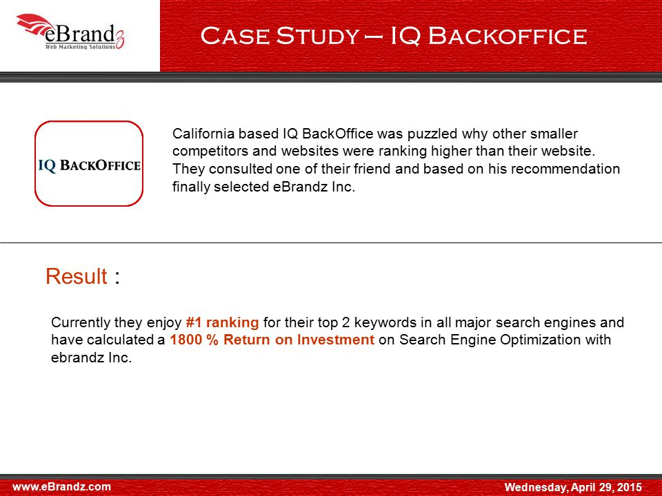 Case Study – IQ Backoffice www.eBrandz.com Wednesday, April 29, 2015 California based IQ BackOffice was puzzled why other smaller competitors and websites were ranking higher than their website.