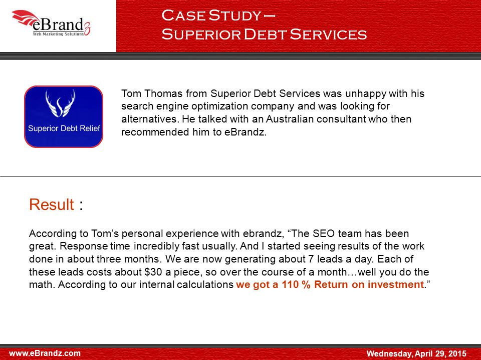 Case Study – Superior Debt Services www.eBrandz.com Wednesday, April 29, 2015 Tom Thomas from Superior Debt Services was unhappy with his search engine optimization company and was looking for alternatives.