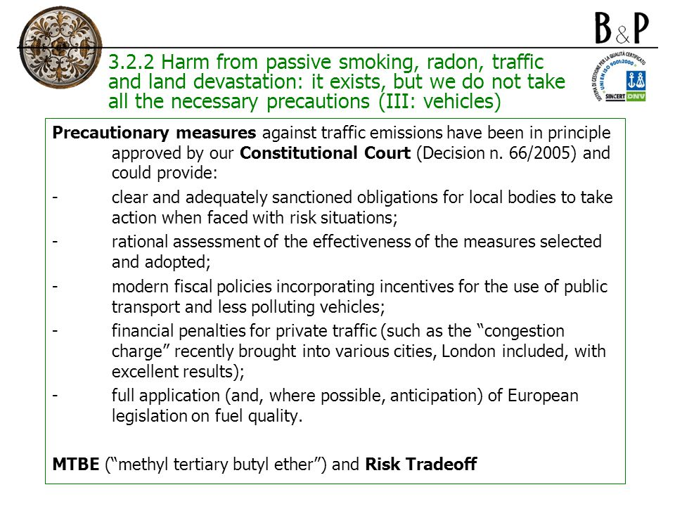 3.2.2 Harm from passive smoking, radon, traffic and land devastation: it exists, but we do not take all the necessary precautions (III: vehicles) Precautionary measures against traffic emissions have been in principle approved by our Constitutional Court (Decision n.