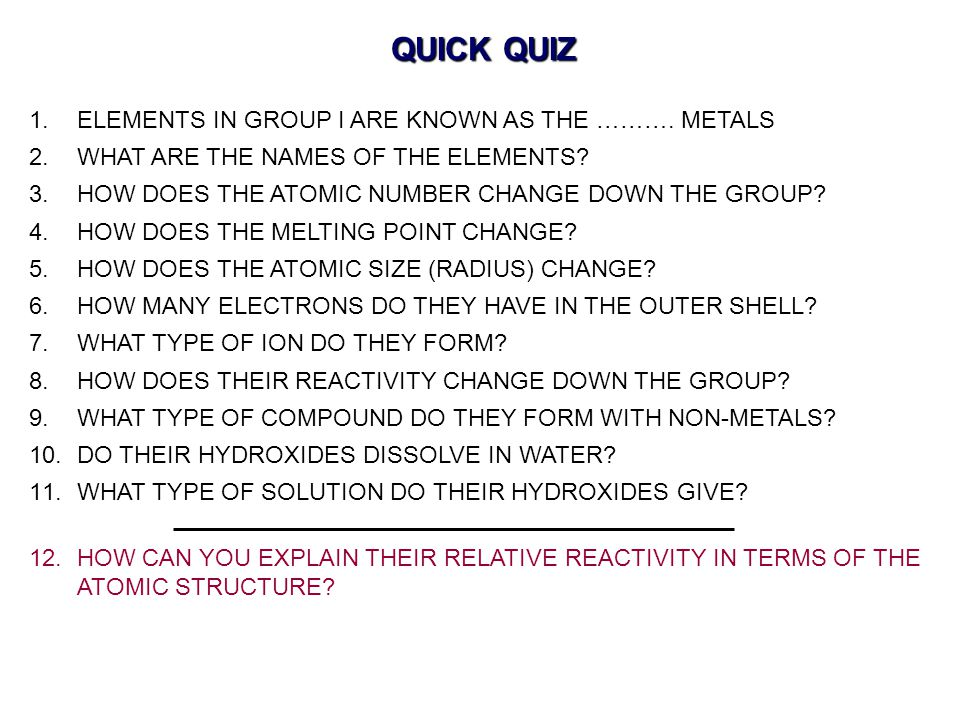 QUICK QUIZ 1.ELEMENTS IN GROUP I ARE KNOWN AS THE ……….