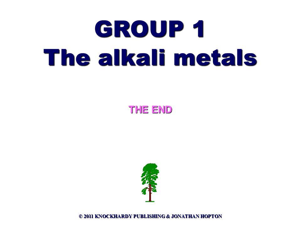 GROUP 1 The alkali metals THE END © 2011 KNOCKHARDY PUBLISHING & JONATHAN HOPTON