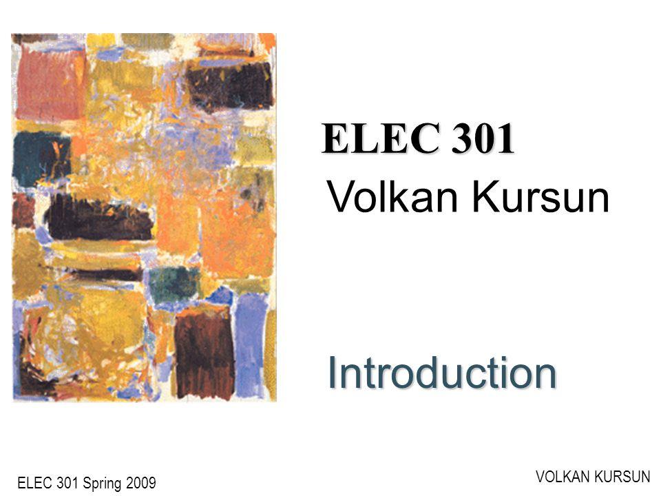 ELEC 301 Spring 2009 VOLKAN KURSUN ELEC 301 Introduction Volkan Kursun