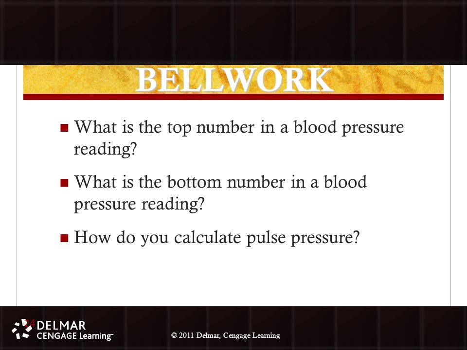© 2010 Delmar, Cengage Learning 24 © 2011 Delmar, Cengage Learning BELLWORK What is the top number in a blood pressure reading.