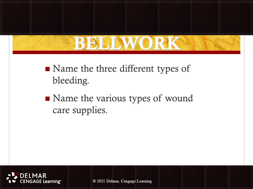 © 2010 Delmar, Cengage Learning 35 © 2011 Delmar, Cengage Learning BELLWORK Name the three different types of bleeding.