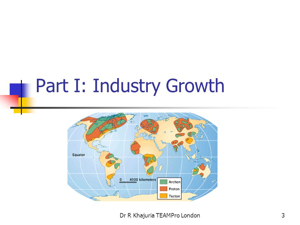 Dr R Khajuria TEAMPro London3 Part I: Industry Growth