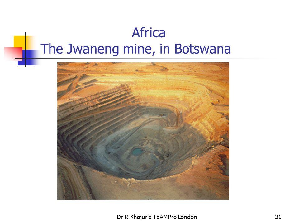 Dr R Khajuria TEAMPro London31 Africa The Jwaneng mine, in Botswana
