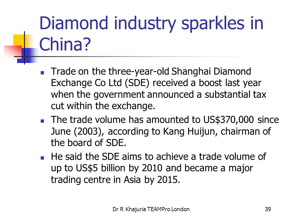 Dr R Khajuria TEAMPro London39 Diamond industry sparkles in China.