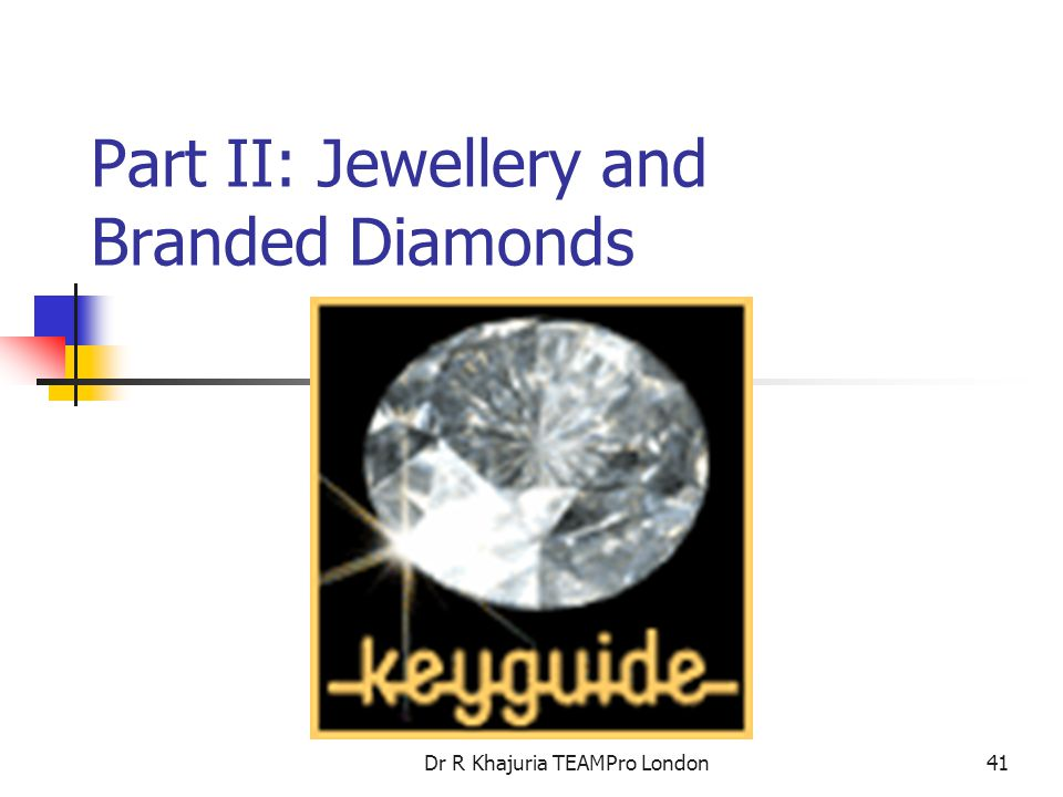 Dr R Khajuria TEAMPro London41 Part II: Jewellery and Branded Diamonds