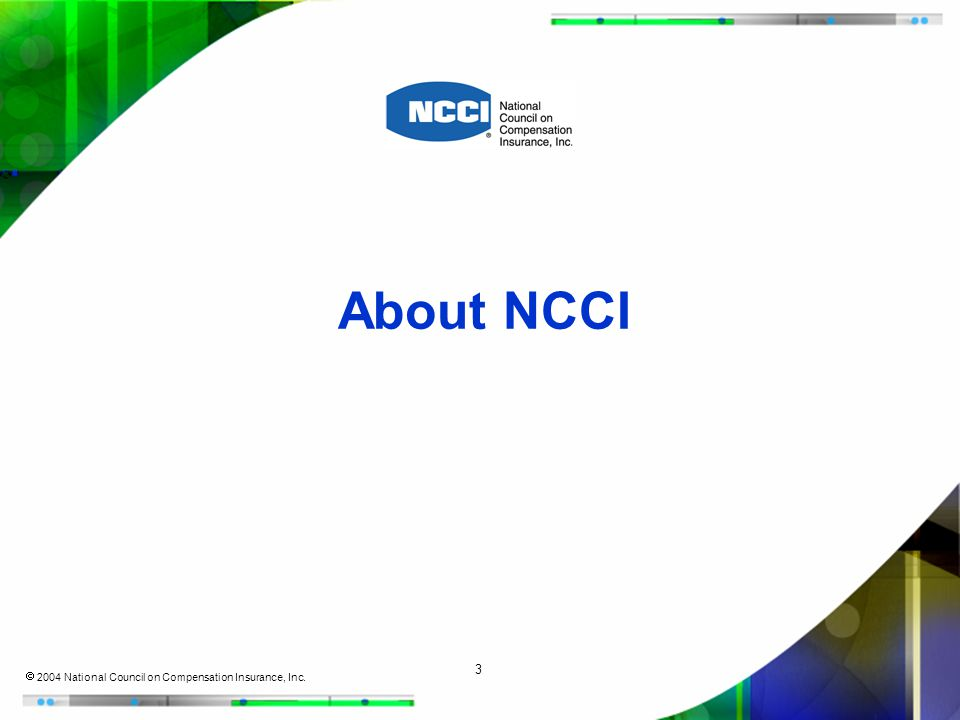 3  2004 National Council on Compensation Insurance, Inc. About NCCI