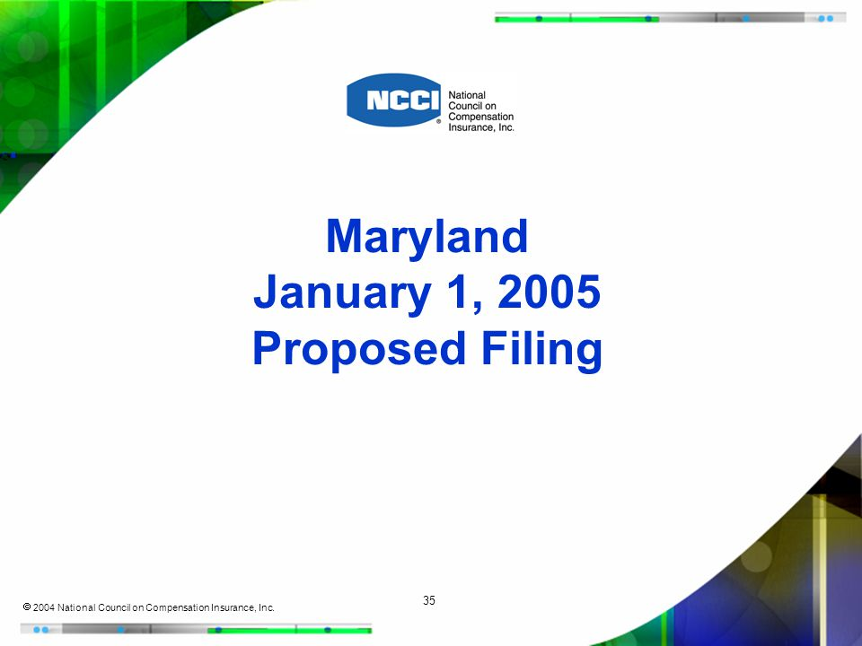35  2004 National Council on Compensation Insurance, Inc. Maryland January 1, 2005 Proposed Filing