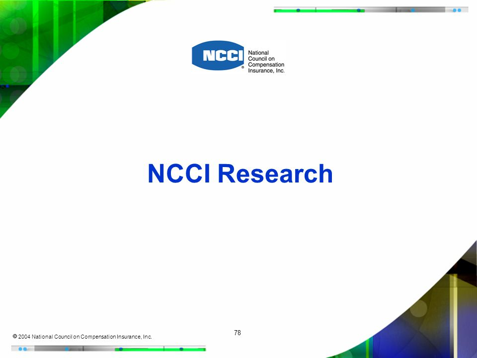 78  2004 National Council on Compensation Insurance, Inc. NCCI Research
