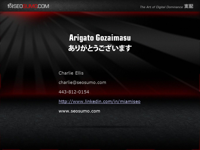 Arigato Gozaimasu Charlie Ellis charlie@seosumo.com 443-812-0154 http://www.linkedin.com/in/miamiseo www.seosumo.com
