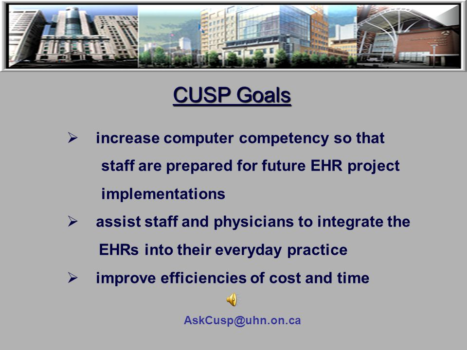 AskCusp@uhn.on.ca What is CUSP? CUSP is a program developed to:  provide onsite individualized training  increase staff computer competency  help i