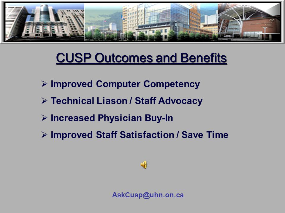 CUSP Services  1:1 training  Demonstrations  Case Studies  Small Group Tutorials and In-Services  Project Go-Live Support  Support for New Resid