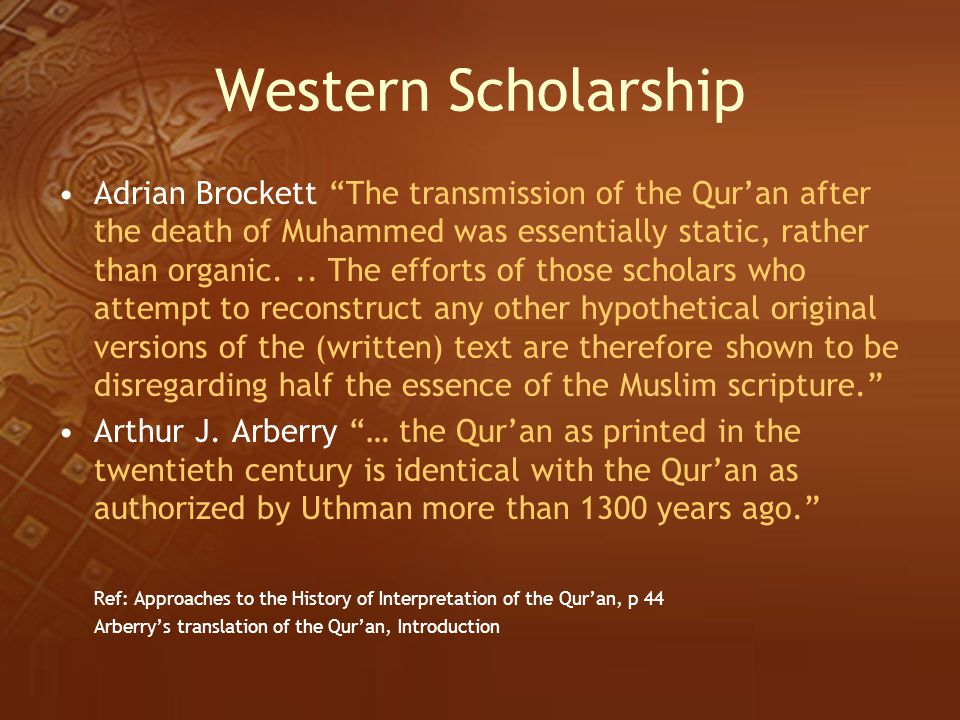 """Western Scholarship Adrian Brockett """"The transmission of the Qur'an after the death of Muhammed was essentially static, rather than organic... The eff"""