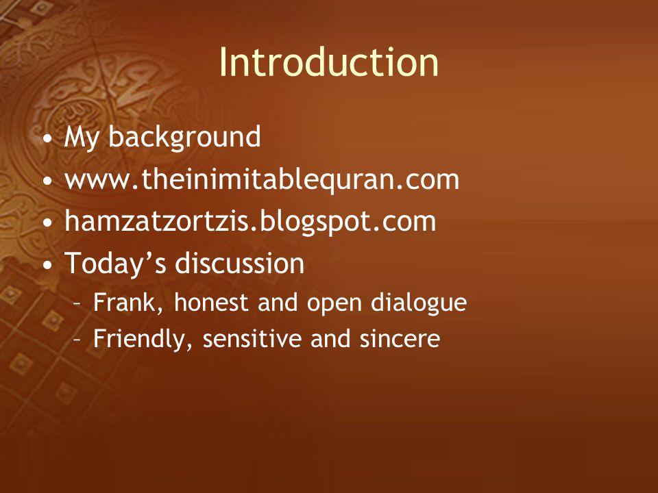 Introduction My background www.theinimitablequran.com hamzatzortzis.blogspot.com Today's discussion –Frank, honest and open dialogue –Friendly, sensit