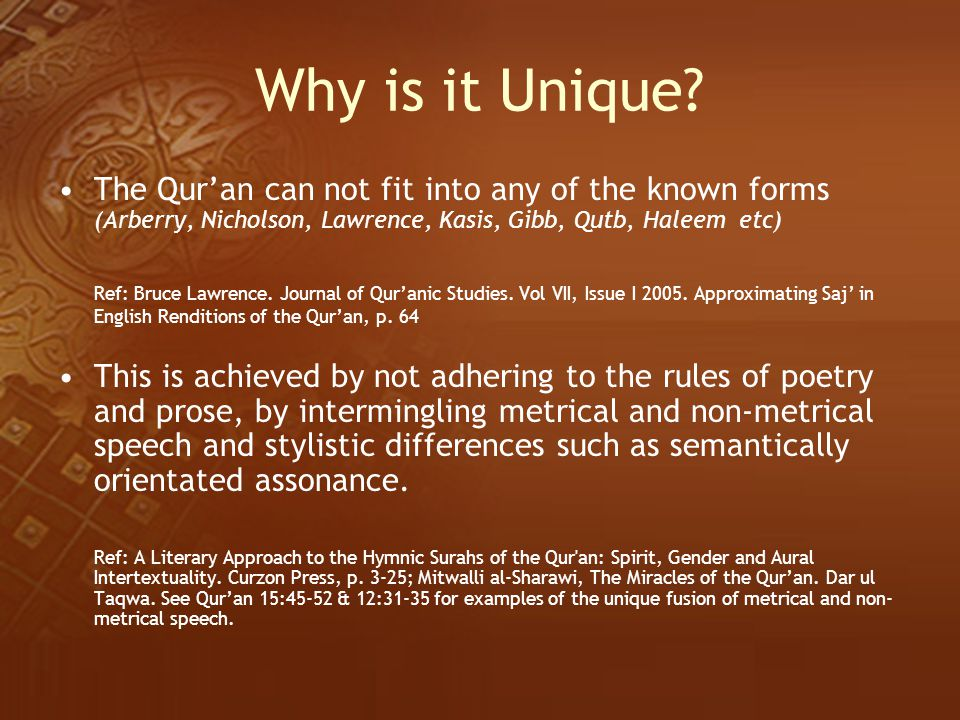 Why is it Unique? The Qur'an can not fit into any of the known forms (Arberry, Nicholson, Lawrence, Kasis, Gibb, Qutb, Haleem etc) Ref: Bruce Lawrence