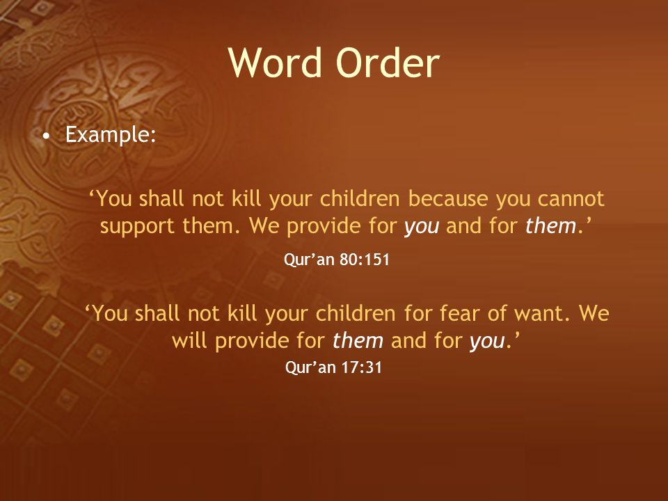 Word Order Example: 'You shall not kill your children because you cannot support them. We provide for you and for them.' Qur'an 80:151 'You shall not