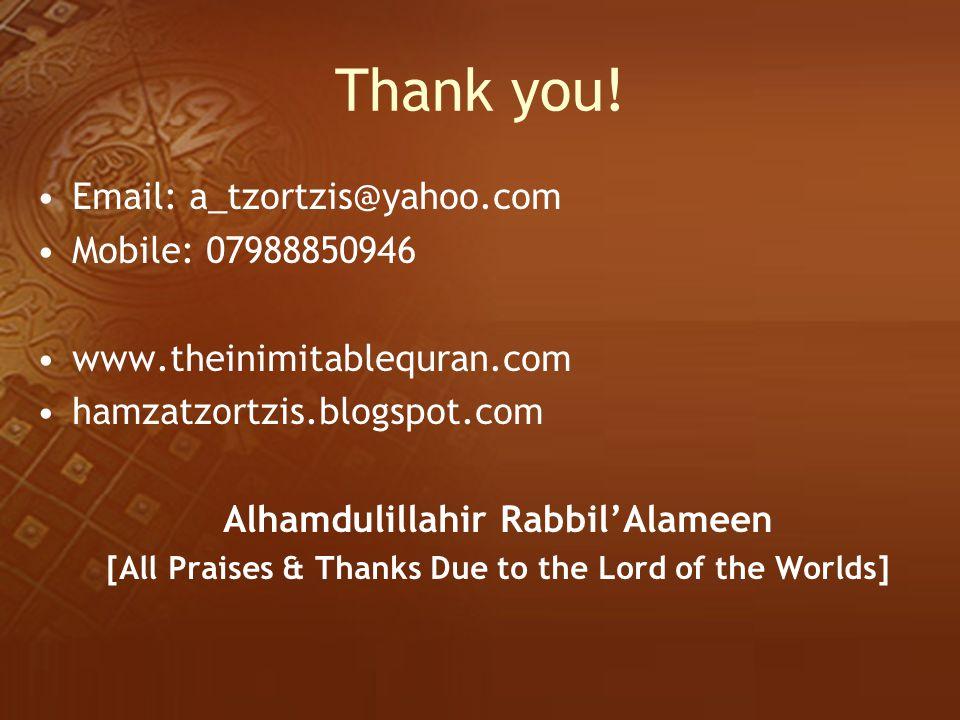 Thank you! Email: a_tzortzis@yahoo.com Mobile: 07988850946 www.theinimitablequran.com hamzatzortzis.blogspot.com Alhamdulillahir Rabbil'Alameen [All P
