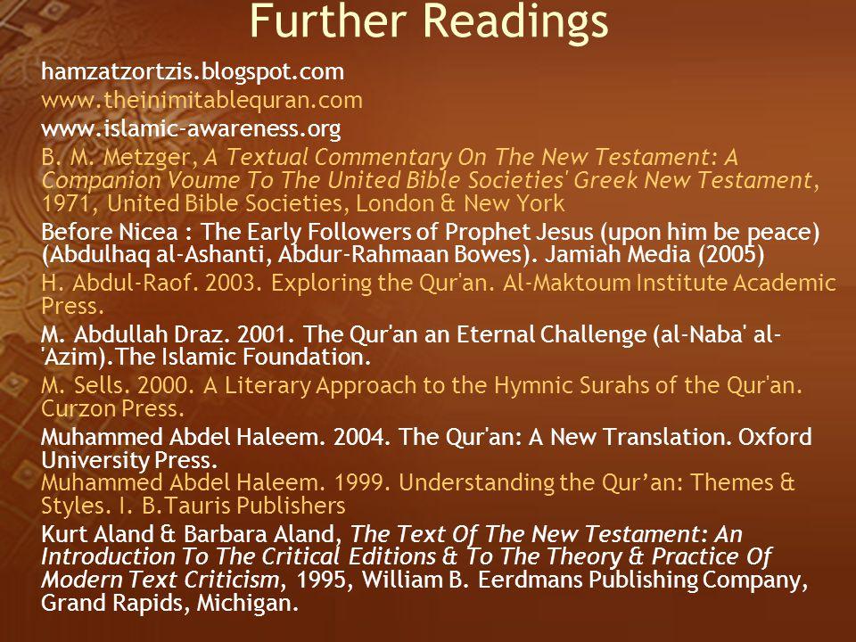 Further Readings hamzatzortzis.blogspot.com www.theinimitablequran.com www.islamic-awareness.org B. M. Metzger, A Textual Commentary On The New Testam