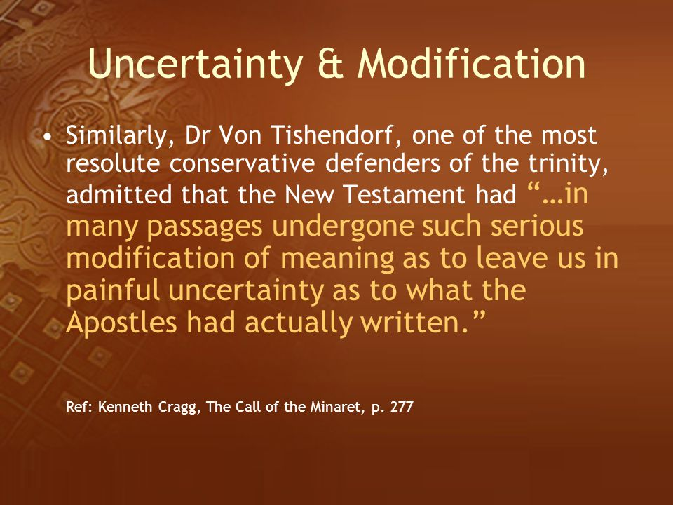 Uncertainty & Modification Similarly, Dr Von Tishendorf, one of the most resolute conservative defenders of the trinity, admitted that the New Testame